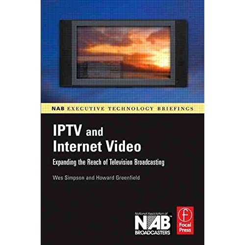 [(IPTV and Internet Video : Expanding the Reach of Television Broadcasting)] [By (author) Wes Simpson ] published on (May, 2007)