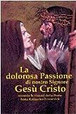 Image de La dolorosa passione di nostro Signore Gesù Cristo. Secondo le visioni della beata Anna K