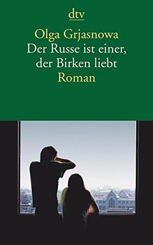 Der Russe ist einer, der Birken liebt: Roman