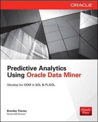 By Tierney, Brendan ( Author ) [ Predictive Analytics Using Oracle Data Miner: Develop & Use Data Mining Models in Oracle Data Miner, SQL & PL/SQL By Aug-2014 Paperback