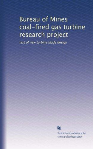 Bureau of Mines coal-fired gas turbine research project: test of new turbine blade design -