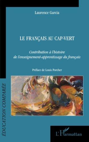 Français au Cap Vert Contribution a l'Histoire de l'Enseignement Apprentissage du Français