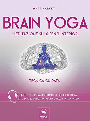 Brain Yoga. Meditazione sui 6 sensi interiori: Tecnica ...