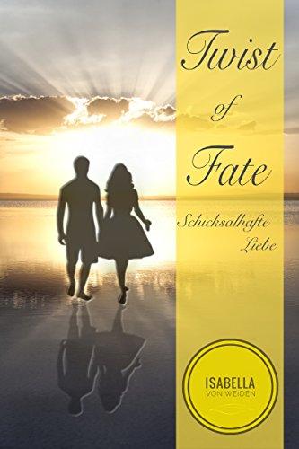 Twist of Fate: Schicksalhafte Liebe von [von Weiden, Isabella]