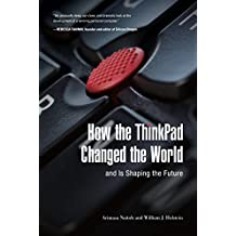 How the ThinkPad Changed the World—and Is Shaping the Future (English Edition)
