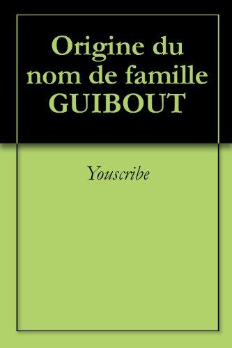 Origine du nom de famille GUIBOUT (Oeuvres courtes) par Youscribe