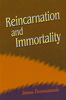 Reincarnation and Immortality by [Swami Paramananda]