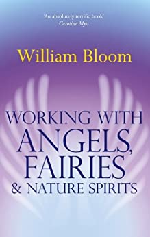 Working With Angels, Fairies And Nature Spirits by [Bloom, William]
