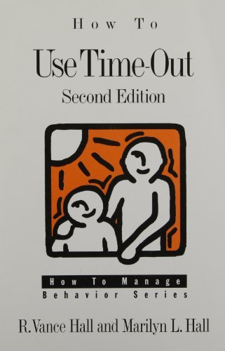 How to Use Time-Out (How to Manage Behavior Series) by R. Vance Hall (1998-04-02)