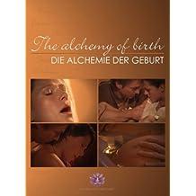 Die Alchemie der Geburt - The alchemie of birth