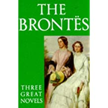 The Brontes: Three Great Novels/Jane Eyre, Wuthering Heights, the Tenant of Wildfell Hall