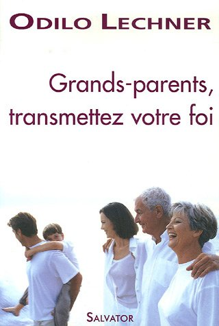 Grands-parents transmettez votre foi