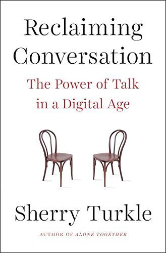 Reclaiming Conversation by Sherry Turkle (2015-10-08)