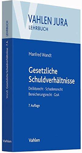 Vahlen Jura/Lehrbuch: Gesetzliche Schuldverhältnisse: Deliktsrecht, Schadensrecht, Bereicherungsrecht, GoA