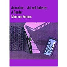 [(Animation - Art and Industry: A Reader)] [ Edited by Maureen Furniss ] [September, 2009]