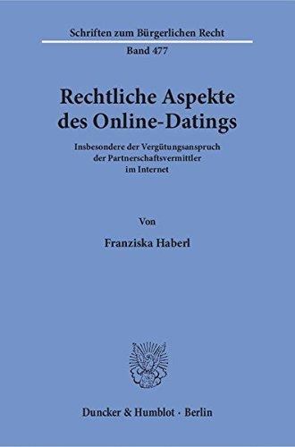 Rechtliche Aspekte des Online-Datings.: Insbesondere der Vergütungsanspruch der Partnerschaftsvermittler im Internet. (Schriften zum Bürgerlichen Recht)