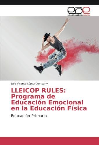 LLEICOP RULES: Programa de Educación Emocional en la Educación Física: Educación Primaria por Jose Vicente López Company
