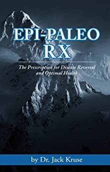 Epi-paleo Rx: The Prescription for Disease Reversal and Optimal Health (English Edition) von [Kruse, Dr. Jack]