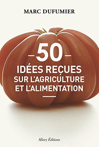 50 idees reçues sur l'agriculture et l'alimentation