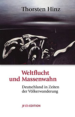 Weltflucht und Massenwahn: Deutschland in Zeiten der Völkerwanderung (JF Edition)
