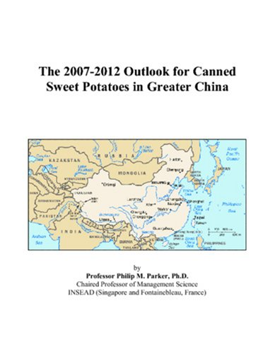 The 2007-2012 Outlook for Canned Sweet Potatoes in Greater China