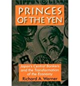 [(Princes of the Yen: Japan's Central Bankers and the Transformation of the Economy )] [Author: Richard Werner] [Apr-2003]