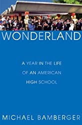 Wonderland: A Year in the Life of an American High School by Michael Bamberger (2004-04-16)