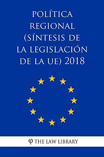 Política regional (Síntesis de la legislación de la UE) 2018 por The Law Library