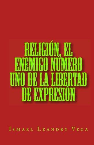 Religion, el enemigo numero uno de la libertad de expresion por Ismael Leandry Vega