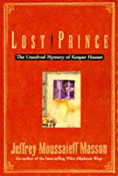 Lost Prince: Unsolved Mystery of Kaspar Hauser by Jeffrey Masson (1997-05-05)