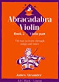 Abracadabra Strings,Abracadabra - Abracadabra Violin Book 2 (Pupil's Book): The way to learn through songs and tunes: Pupil's Book Bk. 2