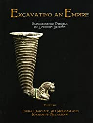 Excavating an Empire: Achaemenid Persia in Longue Duree