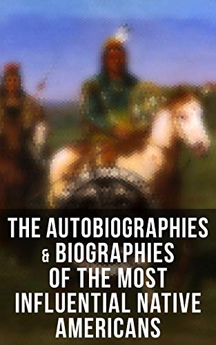 The Autobiographies & Biographies of the Most Influential Native Americans: Geronimo, Charles Eastman, Black Hawk, King Philip, Sitting Bull & Crazy Horse   (English Edition)