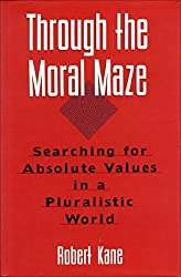 Through the Moral Maze: Searching for Absolute Values in a Pluralistic World by Robert Kane (1994-09-22)