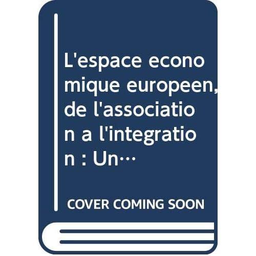 L'espace économique européen, de l'association à l'intégration : Une transition et des opportunités pour les entreprises européennes (Les cahiers lyonnais du droit international)