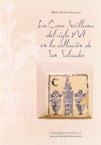 La Casa Sevillana Del Siglo XVI En La Collación De San Salvador (Arquitectura)
