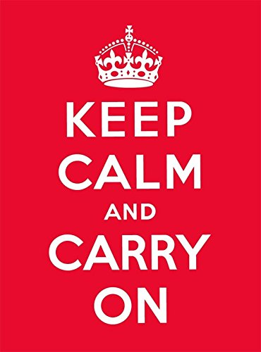 Keep Calm and Carry On: Good Advice for Hard Times por Various Authors