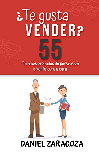 Te gusta vender?: 55 Técnicas probadas de persuasión y venta cara ...