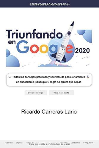 Triunfar en Google 2020: Todos los consejos prácticos y secretos de posicionamiento en buscadores (SEO) que Google no quiere que sepas (Claves digitales)