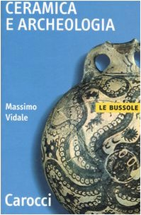 Ceramica e archeologia. Ediz. illustrata