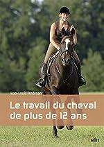 Le travail du cheval de plus de 12 ans d'Andreani Jean-Louis