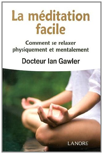 La méditation facile : Comment se relaxer physiquement et mentalement par Ian Gawler
