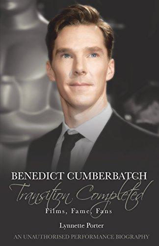 Benedict Cumberbatch, Transition Completed: Films, Fame, Fans por Lynnette Porter