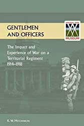 GENTLEMEN AND OFFICERS.The Impact and Experience of War on a Territorial Regiment 1914-1918. by W K Mitchinson (2011-06-02)