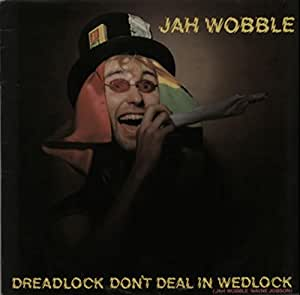 Jah Wobble Dreadlock Dont Deal In Wedlock