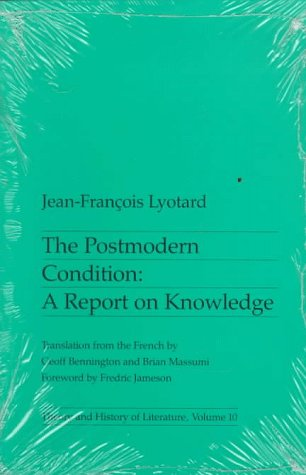The Postmodern Condition: A Report on Knowledge (Theory and history of literature)