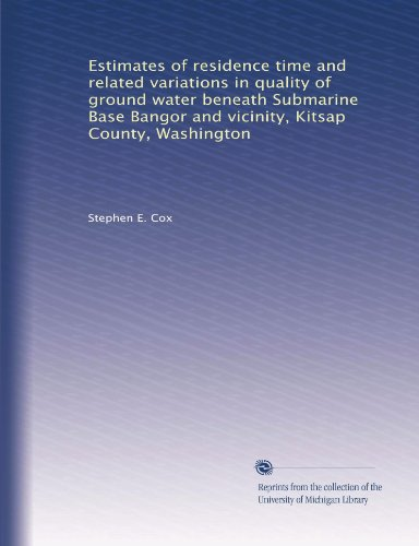 Estimates of residence time and related variations in quality of ground water beneath Submarine Base Bangor and vicinity, Kitsap County, Washington