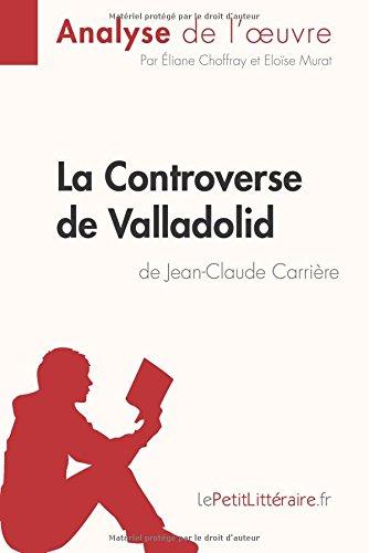 La Controverse de Valladolid de Jean-Claude Carrière (Analyse de l'oeuvre): Comprendre La Littérature Avec Lepetitlittéraire.Fr