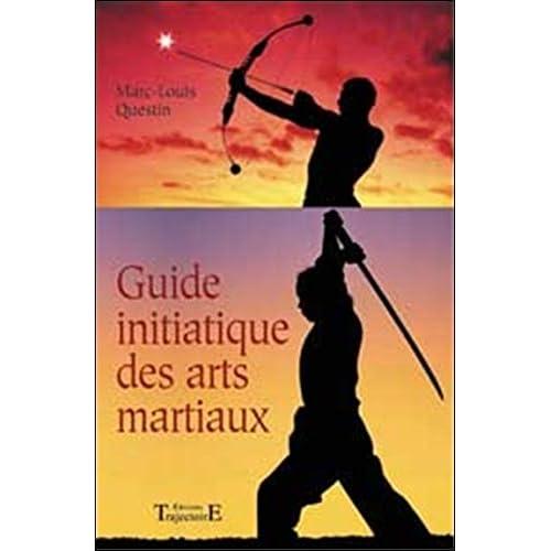 Le guide initiatique des arts martiaux : La voie sublime des énergies