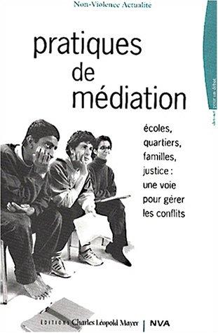 Pratiques de médiation : écoles, quartiers, familles, justice, une voie pour gérer les conflits